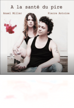 "Anael Miller & Pierre Antoine ""A la sante du pire"""